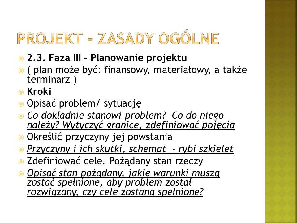  2.3. Faza III – Planowanie projektu  ( plan może być: finansowy, materiałowy, a także terminarz )  Kroki  Opisać problem/ sytuację  Co dokładnie