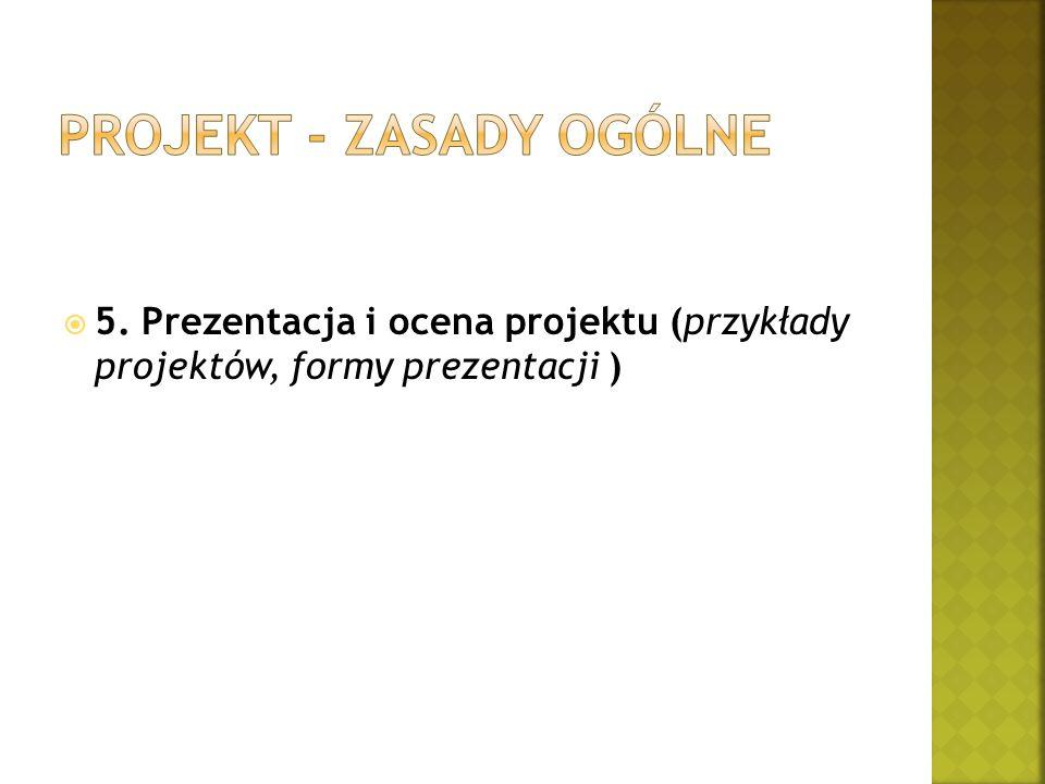  5. Prezentacja i ocena projektu (przykłady projektów, formy prezentacji )