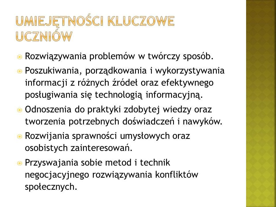  Rozwiązywania problemów w twórczy sposób.  Poszukiwania, porządkowania i wykorzystywania informacji z różnych źródeł oraz efektywnego posługiwania