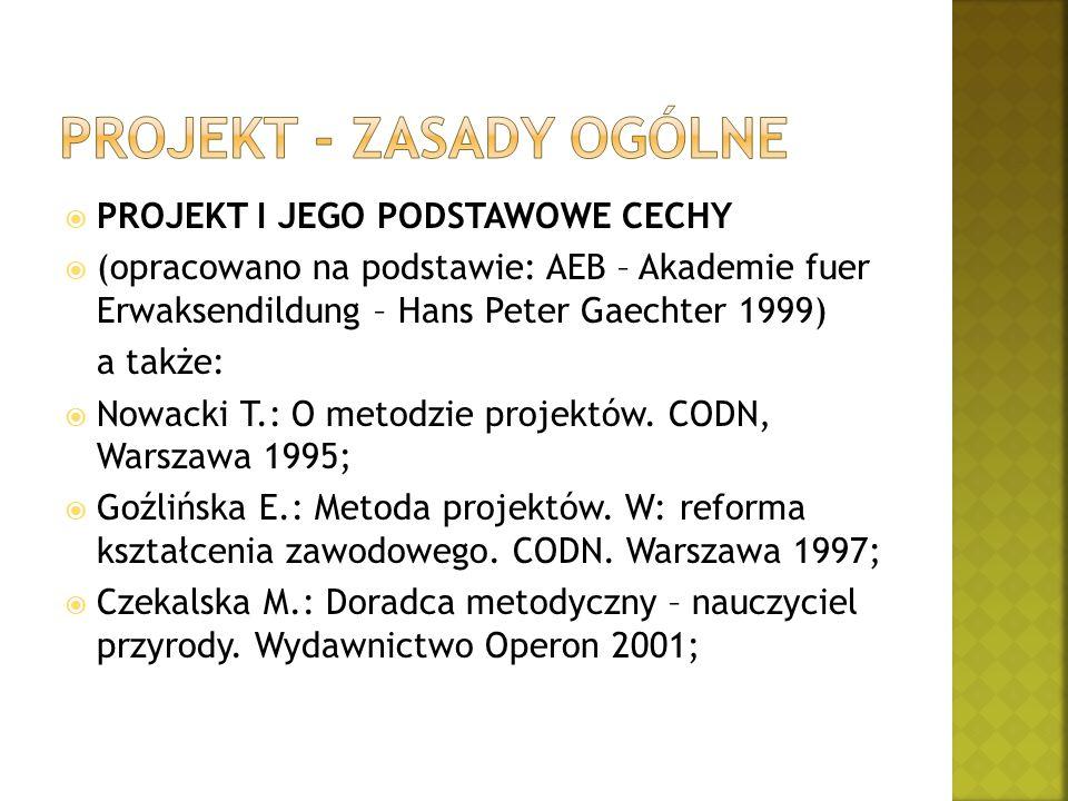  PROJEKT I JEGO PODSTAWOWE CECHY  (opracowano na podstawie: AEB – Akademie fuer Erwaksendildung – Hans Peter Gaechter 1999) a także:  Nowacki T.: O