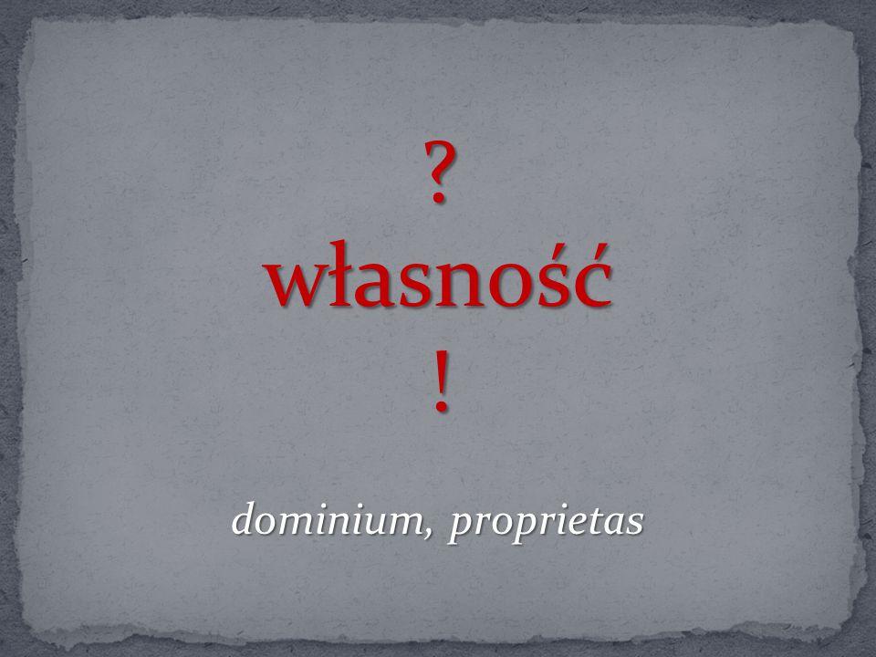 ? własność ! dominium, proprietas