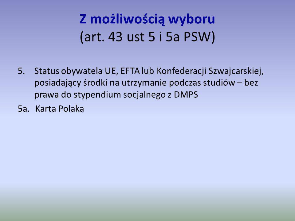 Z możliwością wyboru (art. 43 ust 5 i 5a PSW) 5.Status obywatela UE, EFTA lub Konfederacji Szwajcarskiej, posiadający środki na utrzymanie podczas stu