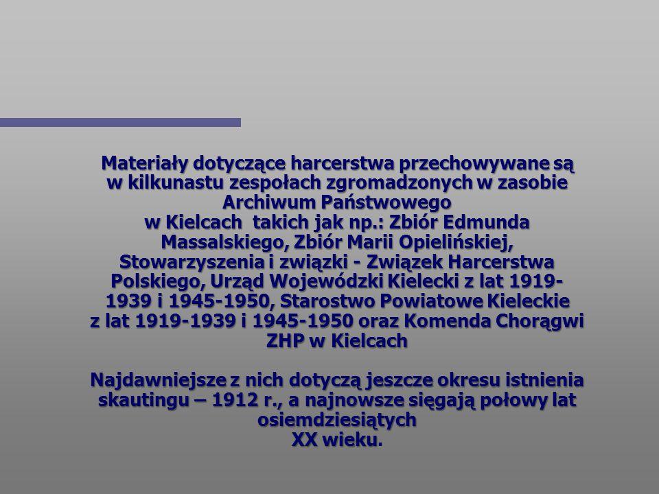 Materiały dotyczące harcerstwa przechowywane są w kilkunastu zespołach zgromadzonych w zasobie Archiwum Państwowego w Kielcach takich jak np.: Zbiór E