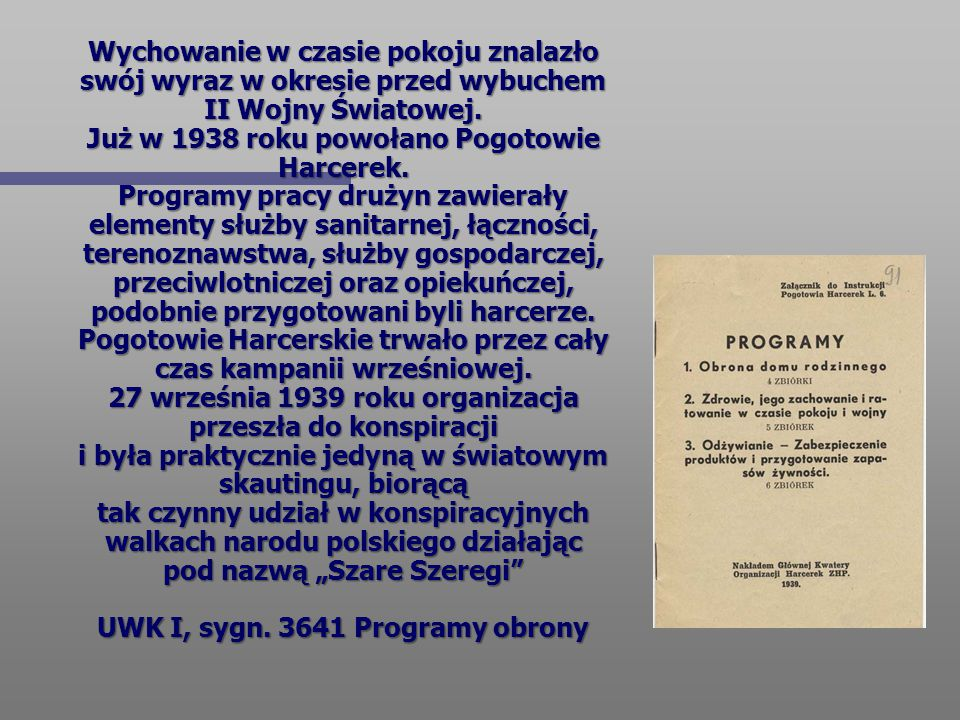 Wychowanie w czasie pokoju znalazło swój wyraz w okresie przed wybuchem II Wojny Światowej. Już w 1938 roku powołano Pogotowie Harcerek. Programy prac