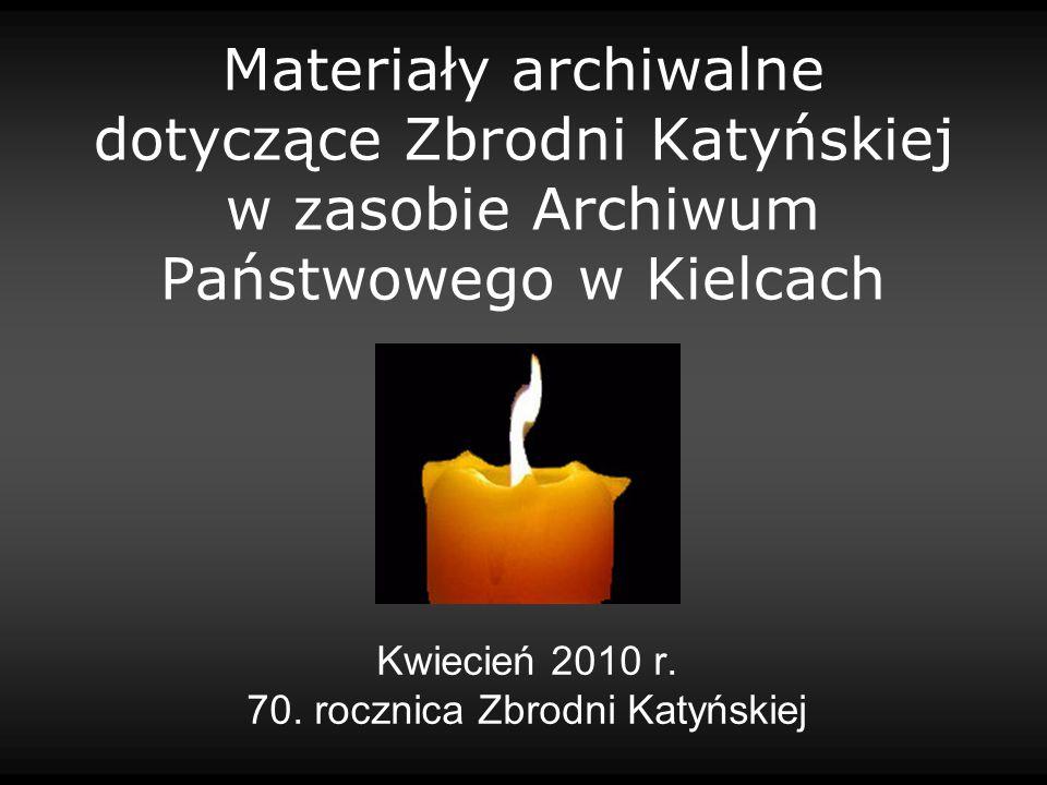 Materiały archiwalne dotyczące Zbrodni Katyńskiej w zasobie Archiwum Państwowego w Kielcach Kwiecień 2010 r. 70. rocznica Zbrodni Katyńskiej