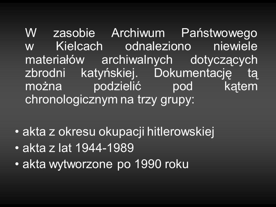 W zasobie Archiwum Państwowego w Kielcach odnaleziono niewiele materiałów archiwalnych dotyczących zbrodni katyńskiej. Dokumentację tą można podzielić