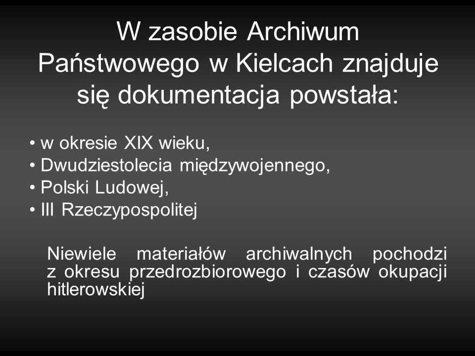 W zasobie Archiwum Państwowego w Kielcach znajduje się dokumentacja powstała: w okresie XIX wieku, Dwudziestolecia międzywojennego, Polski Ludowej, II