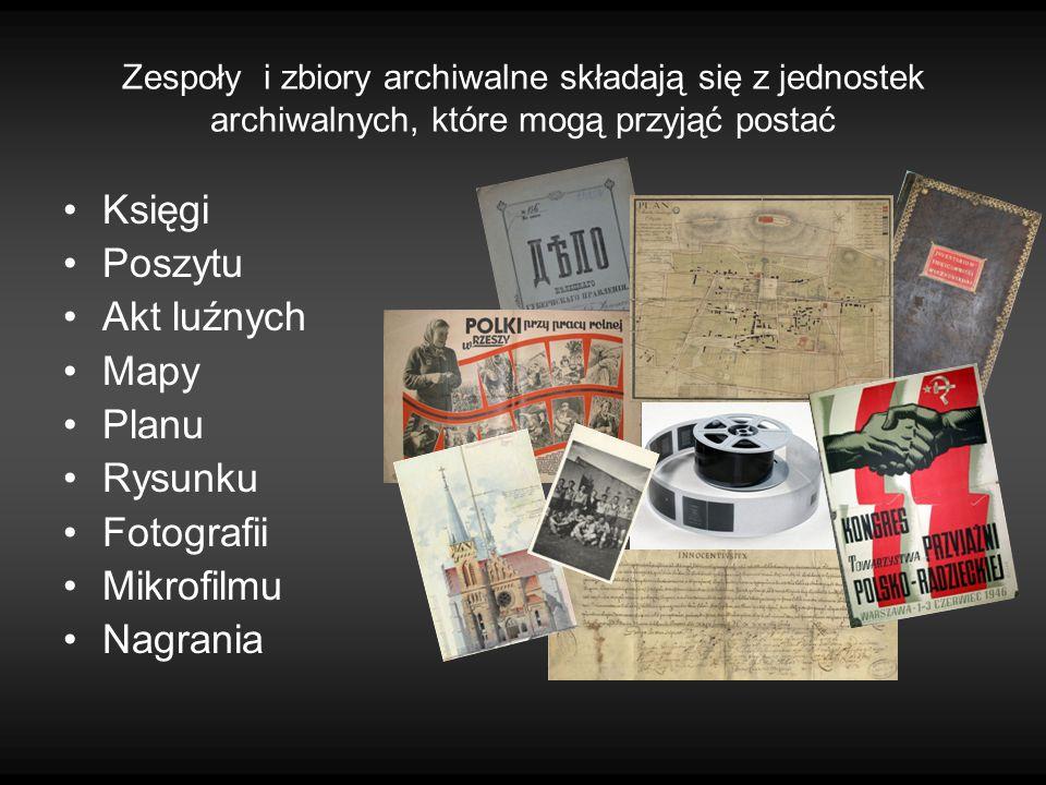 Zespoły i zbiory archiwalne składają się z jednostek archiwalnych, które mogą przyjąć postać Księgi Poszytu Akt luźnych Mapy Planu Rysunku Fotografii