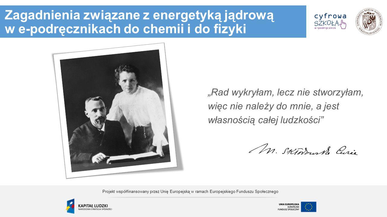 """Zagadnienia związane z energetyką jądrową w e-podręcznikach do chemii i do fizyki """"Rad wykryłam, lecz nie stworzyłam, więc nie należy do mnie, a jest"""