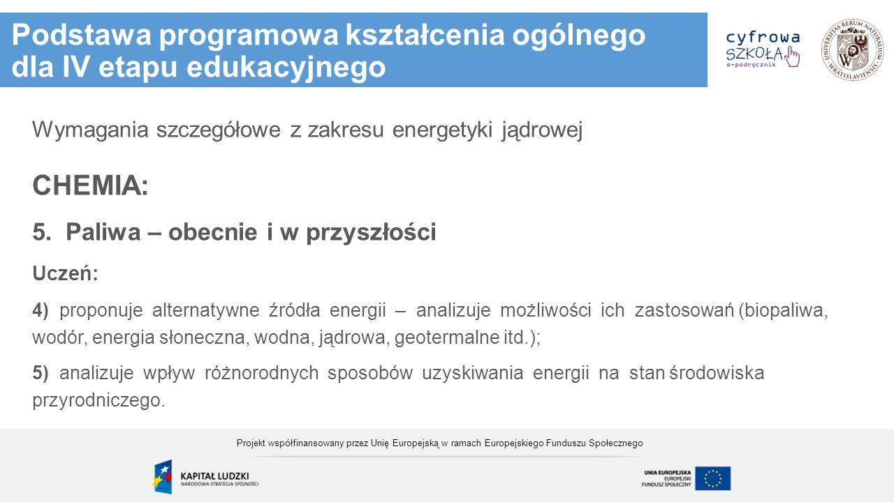 Podstawa programowa kształcenia ogólnego dla IV etapu edukacyjnego Wymagania szczegółowe z zakresu energetyki jądrowej CHEMIA: 5. Paliwa – obecnie i w