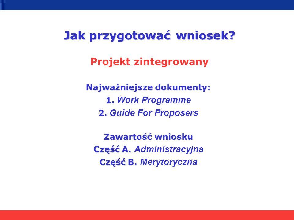Jak przygotować wniosek? Jak przygotować wniosek? Projekt zintegrowany Najważniejsze dokumenty: 1. 1. Work Programme 2. 2. Guide For Proposers Zawarto