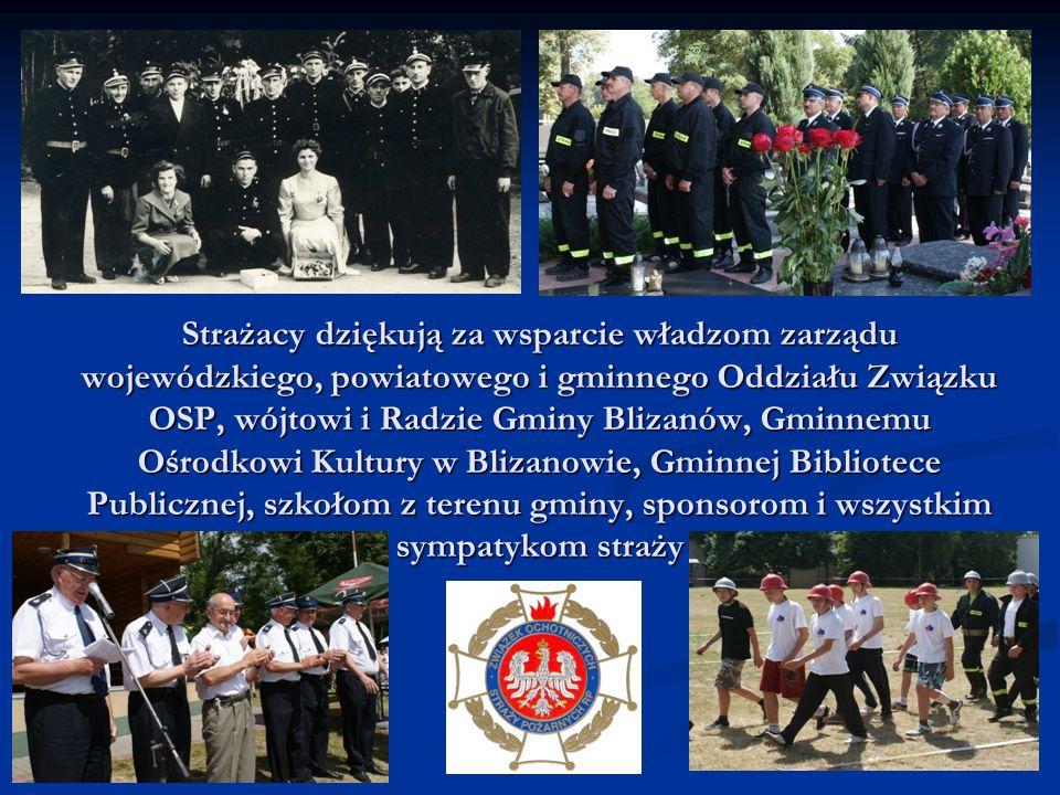 Strażacy dziękują za wsparcie władzom zarządu wojewódzkiego, powiatowego i gminnego Oddziału Związku OSP, wójtowi i Radzie Gminy Blizanów, Gminnemu Oś