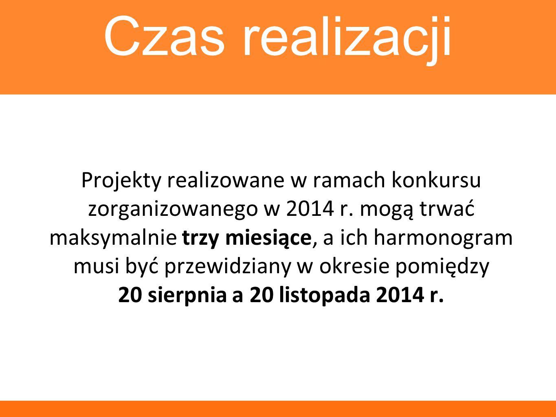 Czas realizacji Projekty realizowane w ramach konkursu zorganizowanego w 2014 r. mogą trwać maksymalnie trzy miesiące, a ich harmonogram musi być prze