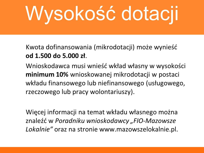 Kwota dofinansowania (mikrodotacji) może wynieść od 1.500 do 5.000 zł. Wnioskodawca musi wnieść wkład własny w wysokości minimum 10% wnioskowanej mikr