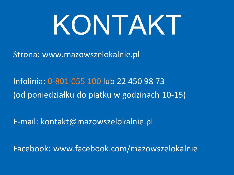 KONTAKT Strona: www.mazowszelokalnie.pl Infolinia: 0-801 055 100 lub 22 450 98 73 (od poniedziałku do piątku w godzinach 10-15) E-mail: kontakt@mazows