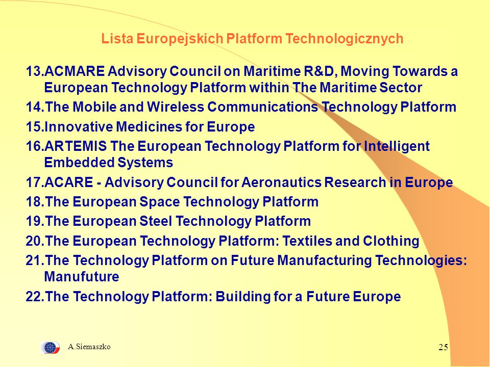 A.Siemaszko 25 Lista Europejskich Platform Technologicznych 13.ACMARE Advisory Council on Maritime R&D, Moving Towards a European Technology Platform