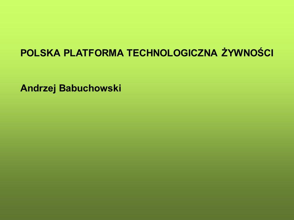 POLSKA PLATFORMA TECHNOLOGICZNA ŻYWNOŚCI Andrzej Babuchowski