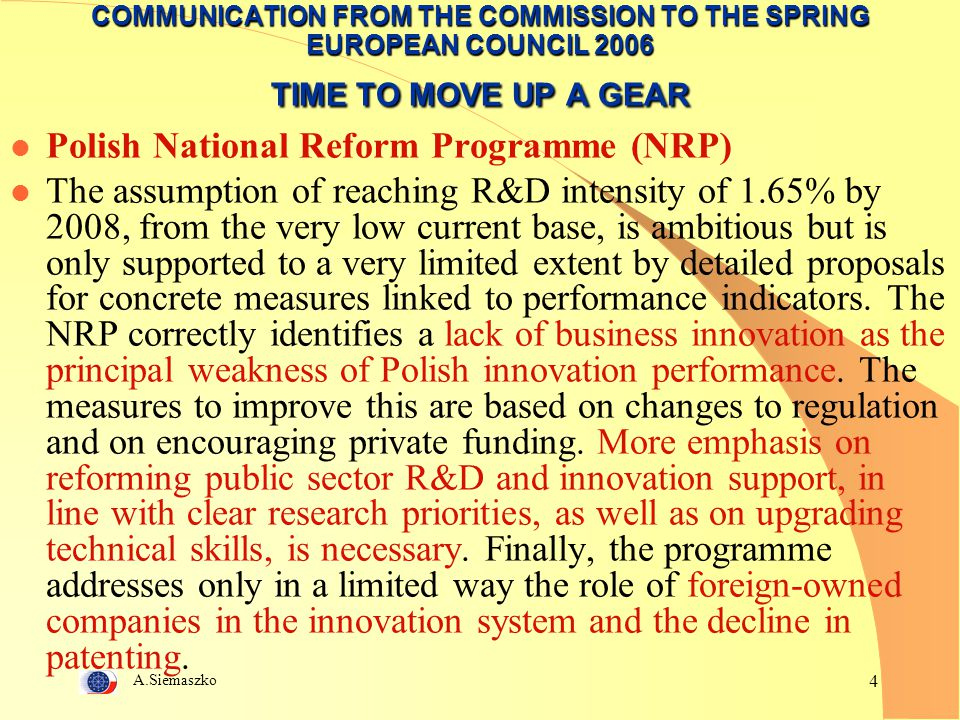 A.Siemaszko 4 COMMUNICATION FROM THE COMMISSION TO THE SPRING EUROPEAN COUNCIL 2006 TIME TO MOVE UP A GEAR l Polish National Reform Programme (NRP) l