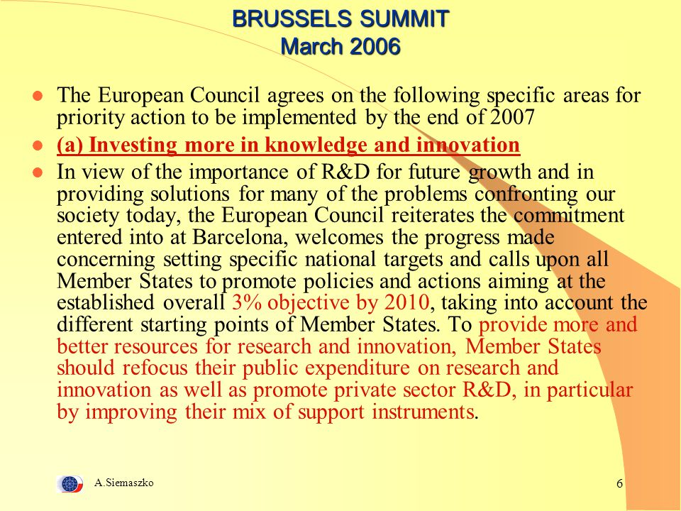 A.Siemaszko 6 BRUSSELS SUMMIT March 2006 l The European Council agrees on the following specific areas for priority action to be implemented by the en