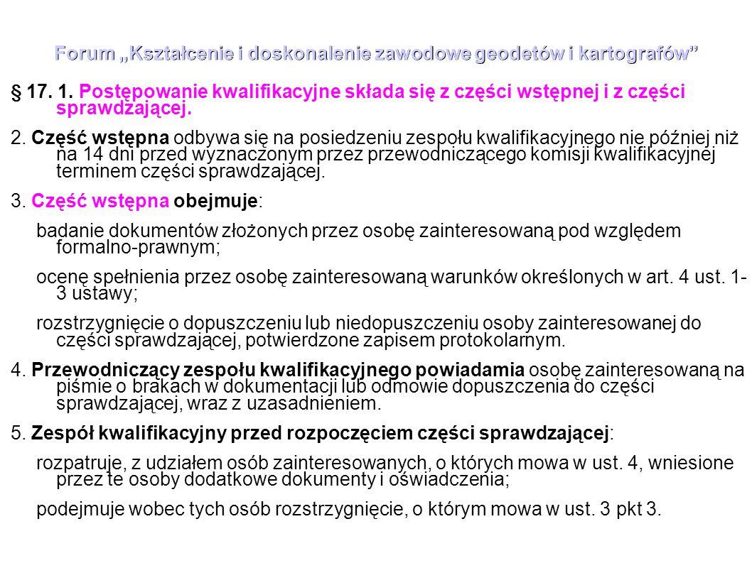 """Forum """"Kształcenie i doskonalenie zawodowe geodetów i kartografów"""" § 17. 1. Postępowanie kwalifikacyjne składa się z części wstępnej i z części sprawd"""