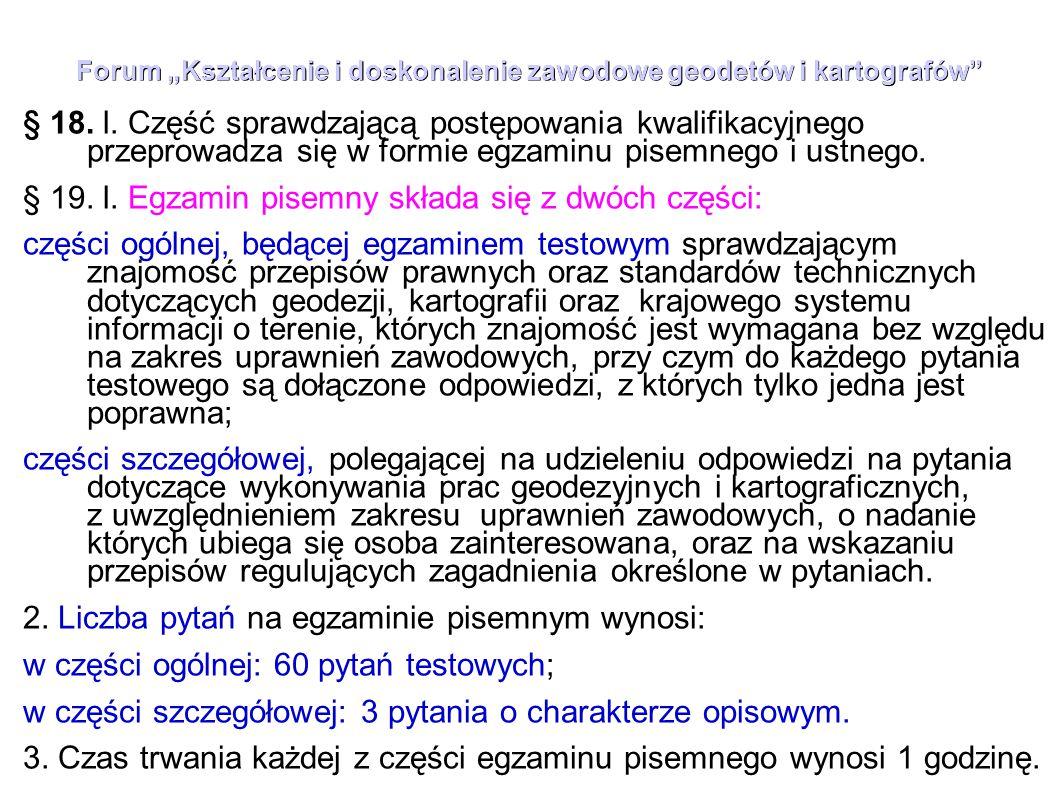 """Forum """"Kształcenie i doskonalenie zawodowe geodetów i kartografów"""" § 18. l. Część sprawdzającą postępowania kwalifikacyjnego przeprowadza się w formie"""