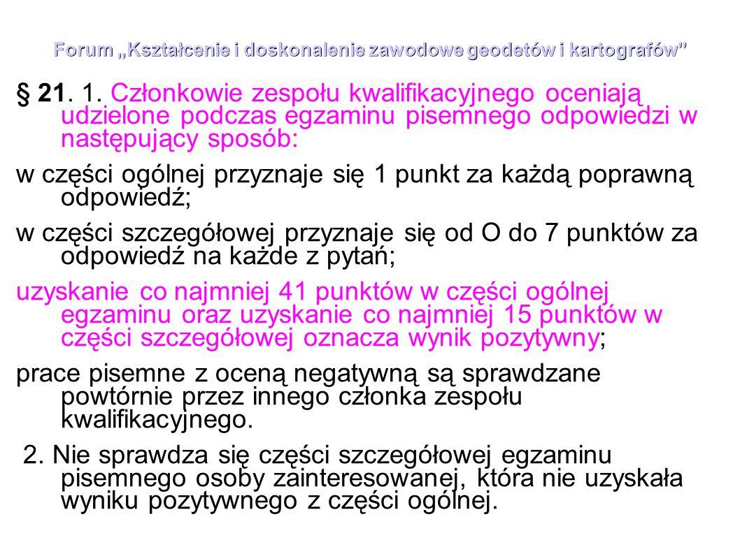 """Forum """"Kształcenie i doskonalenie zawodowe geodetów i kartografów"""" § 21. 1. Członkowie zespołu kwalifikacyjnego oceniają udzielone podczas egzaminu pi"""