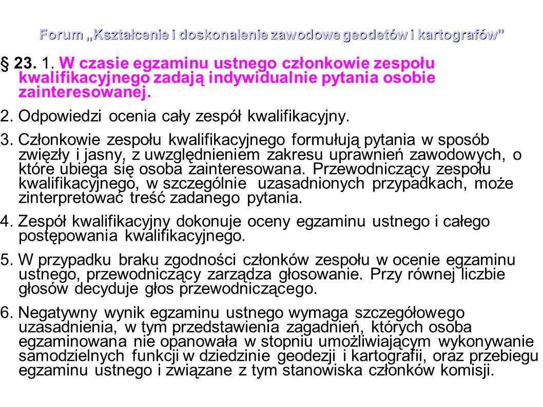 """Forum """"Kształcenie i doskonalenie zawodowe geodetów i kartografów"""" § 23. 1. W czasie egzaminu ustnego członkowie zespołu kwalifikacyjnego zadają indyw"""