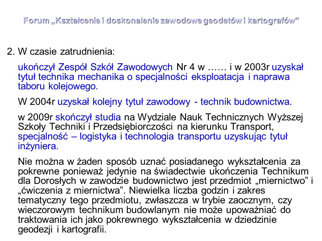 """Forum """"Kształcenie i doskonalenie zawodowe geodetów i kartografów"""" 2.W czasie zatrudnienia: ukończył Zespół Szkół Zawodowych Nr 4 w …… i w 2003r uzysk"""
