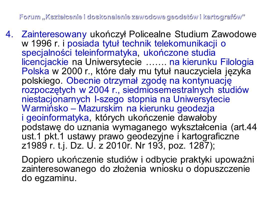 """Forum """"Kształcenie i doskonalenie zawodowe geodetów i kartografów"""" 4.Zainteresowany ukończył Policealne Studium Zawodowe w 1996 r. i posiada tytuł tec"""