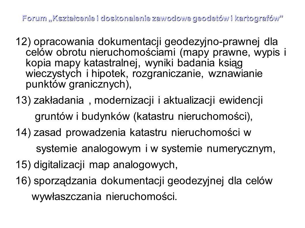 """Forum """"Kształcenie i doskonalenie zawodowe geodetów i kartografów"""" 12) opracowania dokumentacji geodezyjno-prawnej dla celów obrotu nieruchomościami ("""