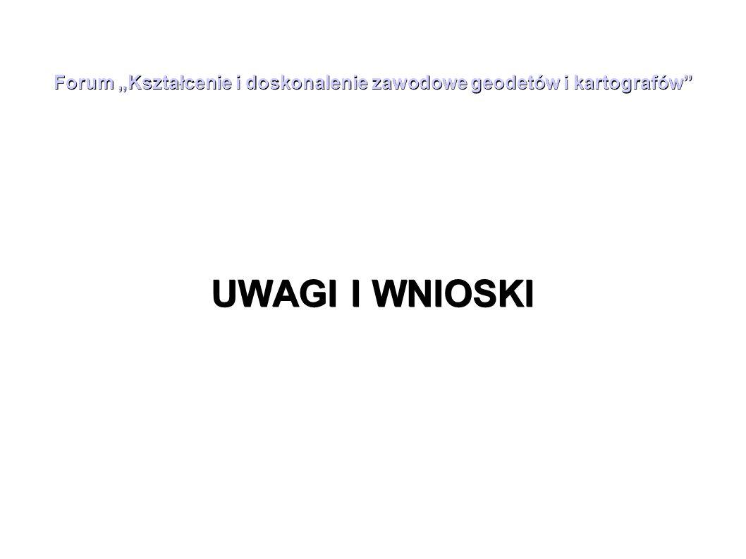 """Forum """"Kształcenie i doskonalenie zawodowe geodetów i kartografów"""" UWAGI I WNIOSKI"""