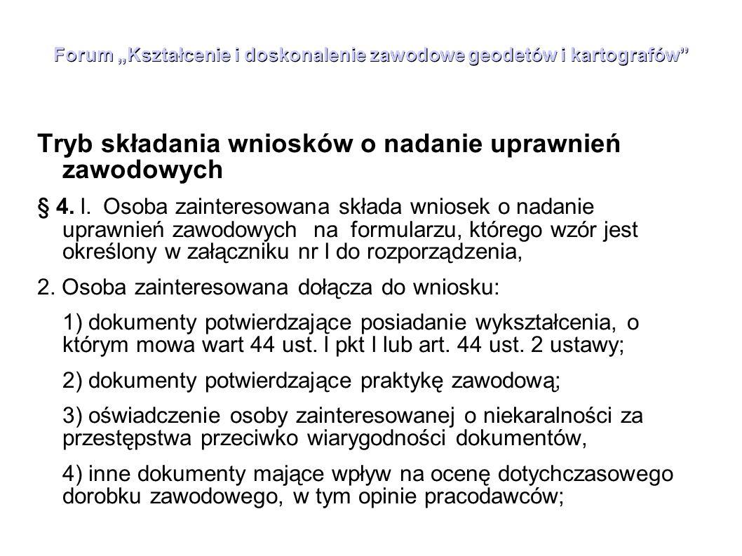 """Forum """"Kształcenie i doskonalenie zawodowe geodetów i kartografów"""" Tryb składania wniosków o nadanie uprawnień zawodowych § 4. l. Osoba zainteresowana"""