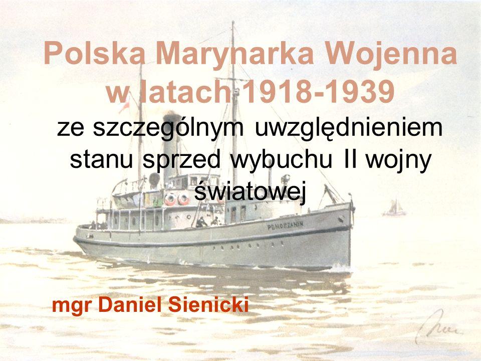 Polska Marynarka Wojenna w latach 1918-1939 ze szczególnym uwzględnieniem stanu sprzed wybuchu II wojny światowej mgr Daniel Sienicki