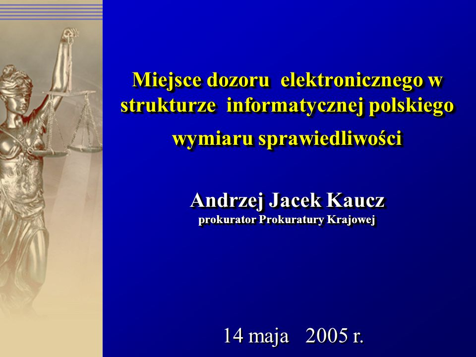 Miejsce dozoru elektronicznego w strukturze informatycznej polskiego wymiaru sprawiedliwości Andrzej Jacek Kaucz prokurator Prokuratury Krajowej 14 ma