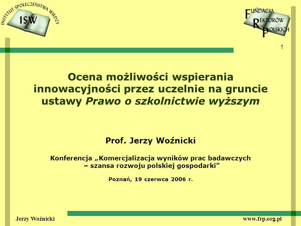 1 Jerzy Woźnicki www.frp.org.pl Ocena możliwości wspierania innowacyjności przez uczelnie na gruncie ustawy Prawo o szkolnictwie wyższym Prof.