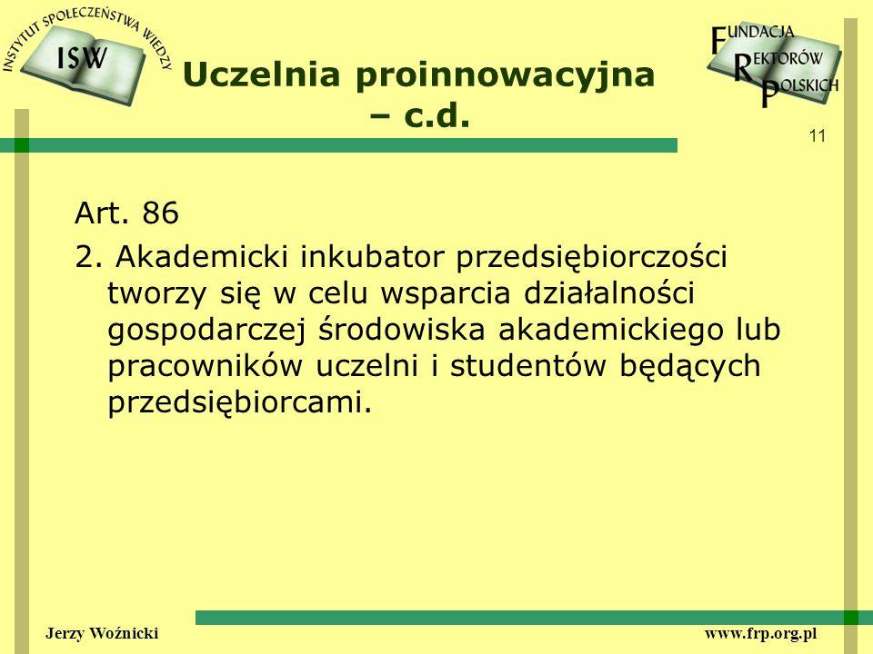 11 Jerzy Woźnicki www.frp.org.pl Uczelnia proinnowacyjna – c.d.