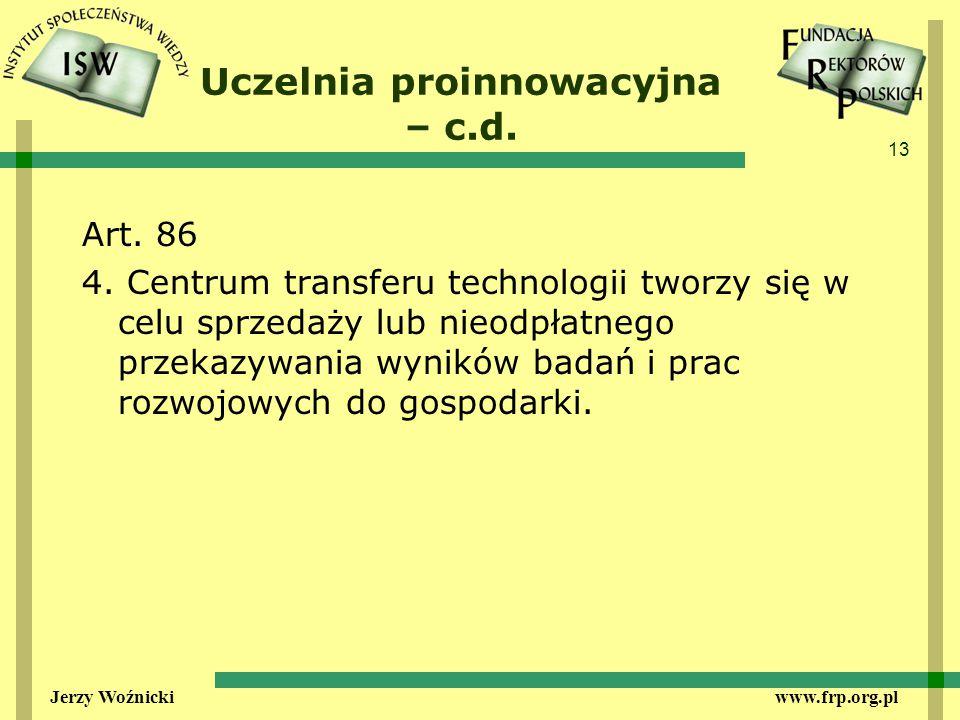 13 Jerzy Woźnicki www.frp.org.pl Uczelnia proinnowacyjna – c.d.