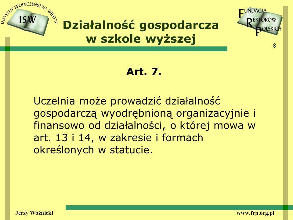 8 Jerzy Woźnicki www.frp.org.pl Działalność gospodarcza w szkole wyższej Art.