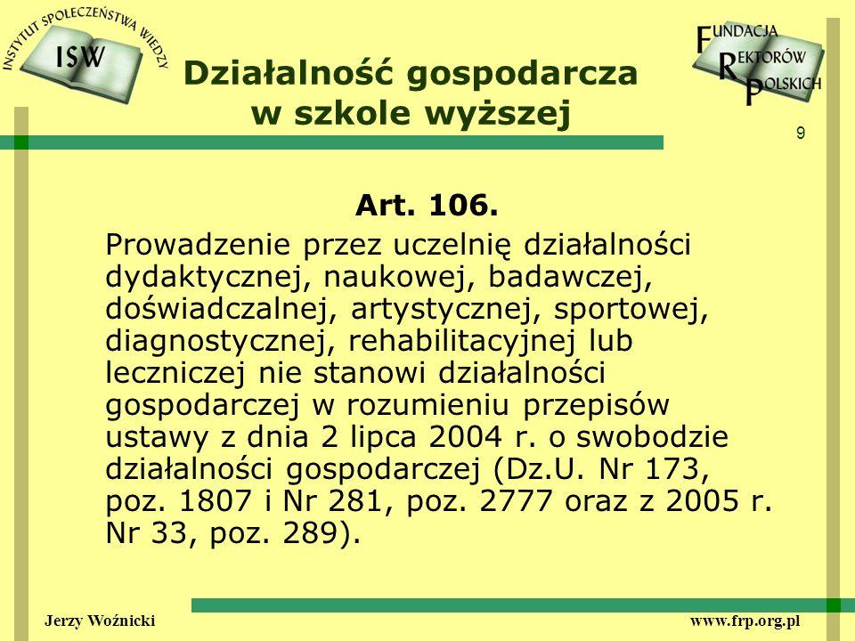 9 Jerzy Woźnicki www.frp.org.pl Działalność gospodarcza w szkole wyższej Art.