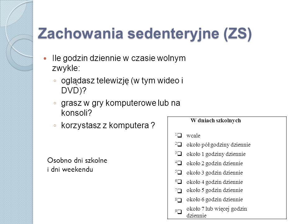 Zachowania sedenteryjne (ZS) Ile godzin dziennie w czasie wolnym zwykle: ◦ oglądasz telewizję (w tym wideo i DVD).