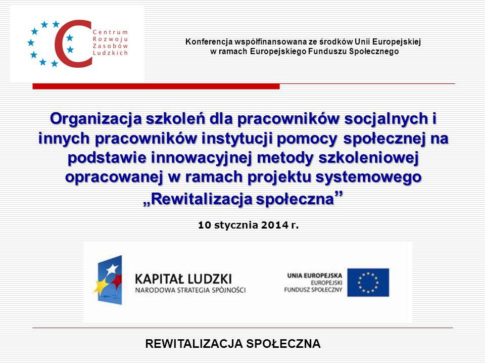 """Organizacja szkoleń dla pracowników socjalnych i innych pracowników instytucji pomocy społecznej na podstawie innowacyjnej metody szkoleniowej opracowanej w ramach projektu systemowego """"Rewitalizacja społeczna Konferencja współfinansowana ze środków Unii Europejskiej w ramach Europejskiego Funduszu Społecznego 10 stycznia 2014 r."""