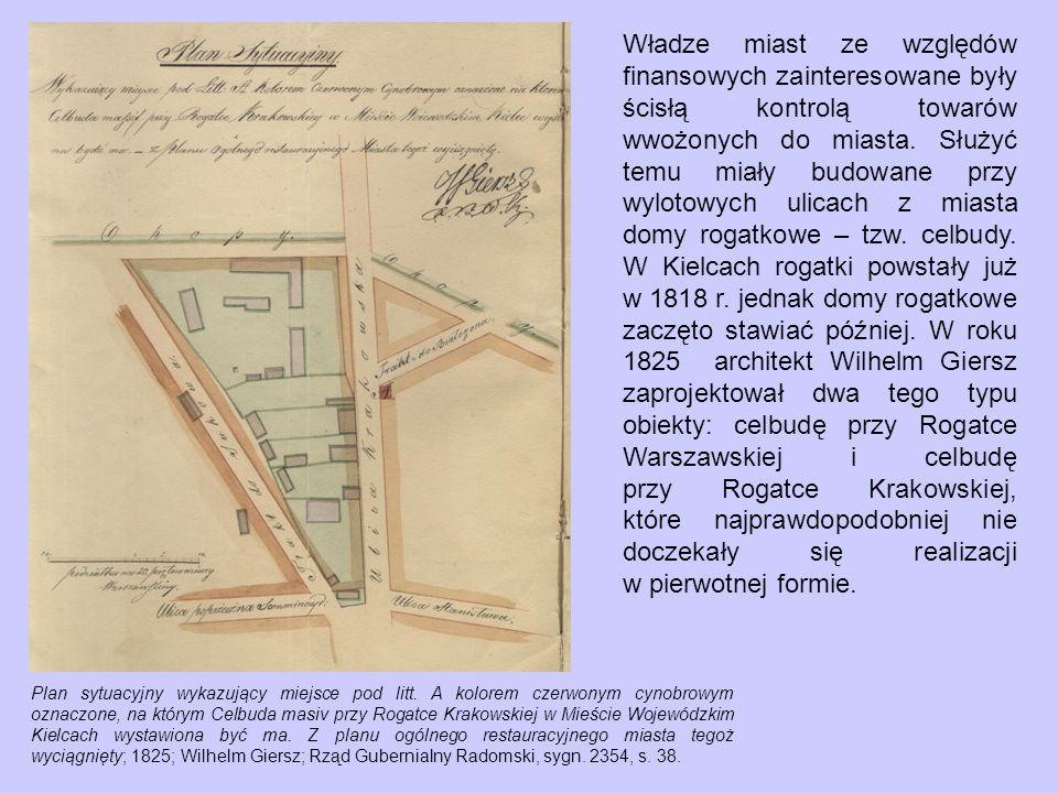 Rysunek na nowo mającą wystawić się celbudę massiv przy Rogatce Warszawskiej w Mieście Wojewódzkim Kielcach sporządzony przez Assesora Budowniczego Województwa Krakowskiego w Kielcach dnia 26 sierpnia 1825 roku; Wilhelm Giersz; Rząd Gubernialny Radomski, sygn.