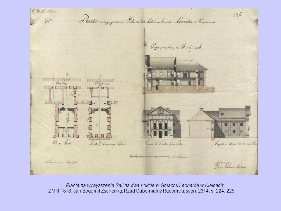 Planta na wywyższenie Sali na dwa Łokcie w Gmachu Leonarda w Kielcach; 2 VIII 1818; Jan Bogumił Zschernig; Rząd Gubernialny Radomski, sygn.