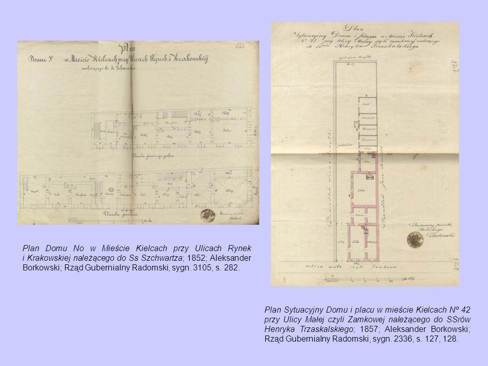 Plan Domu No w Mieście Kielcach przy Ulicach Rynek i Krakowskiej należącego do Ss Szchwartza; 1852; Aleksander Borkowski; Rząd Gubernialny Radomski, sygn.