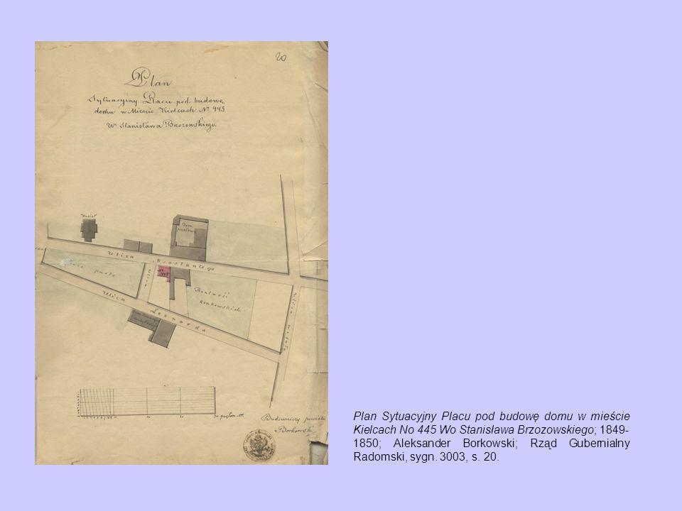 Plan Sytuacyjny Placu pod budowę domu w mieście Kielcach No 445 Wo Stanisława Brzozowskiego; 1849- 1850; Aleksander Borkowski; Rząd Gubernialny Radomski, sygn.