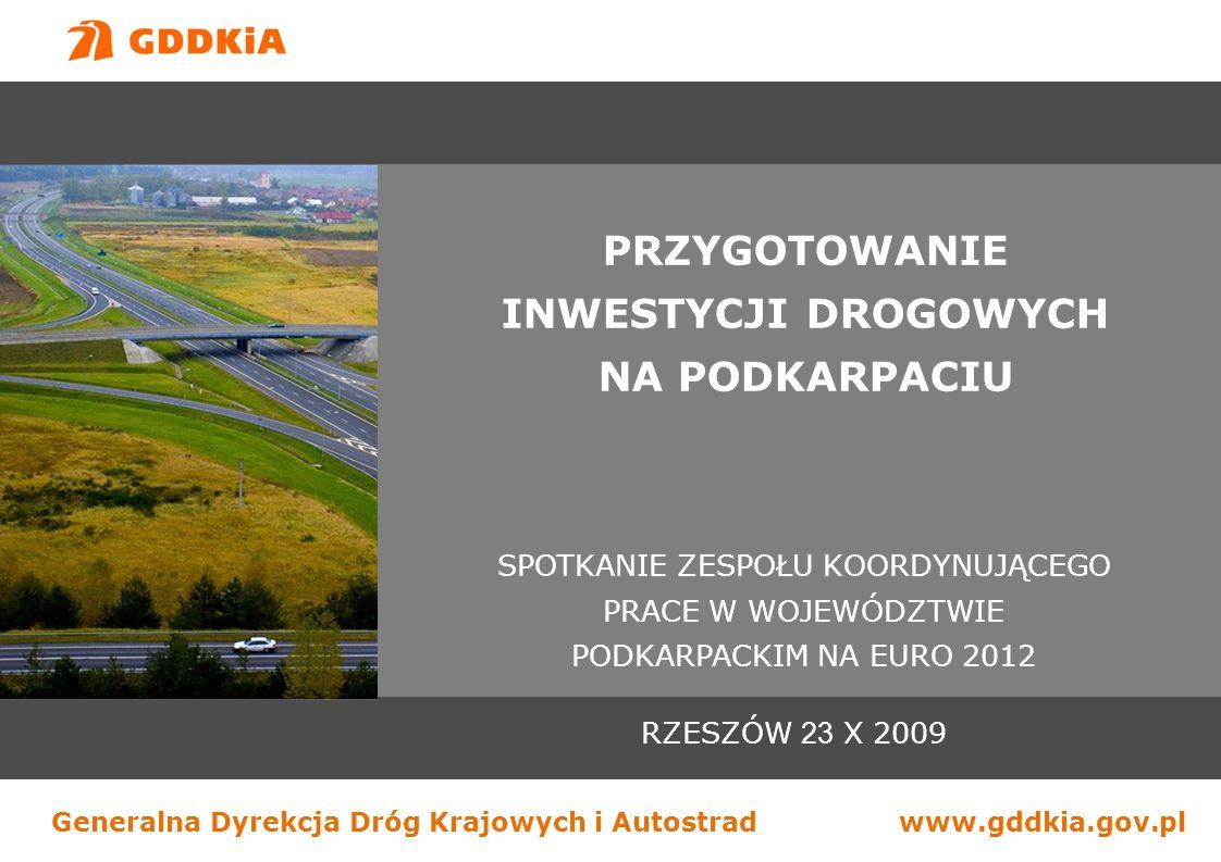 Generalna Dyrekcja Dróg Krajowych i Autostradwww.gddkia.gov.pl RZESZÓW 23 X 2009 PRZYGOTOWANIE INWESTYCJI DROGOWYCH NA PODKARPACIU SPOTKANIE ZESPOŁU K