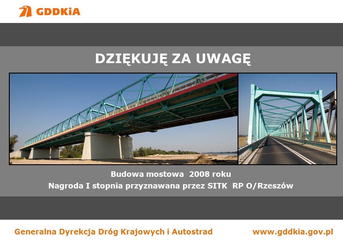 Generalna Dyrekcja Dróg Krajowych i Autostradwww.gddkia.gov.pl DZIĘKUJĘ ZA UWAGĘ Budowa mostowa 2008 roku Nagroda I stopnia przyznawana przez SITK RP