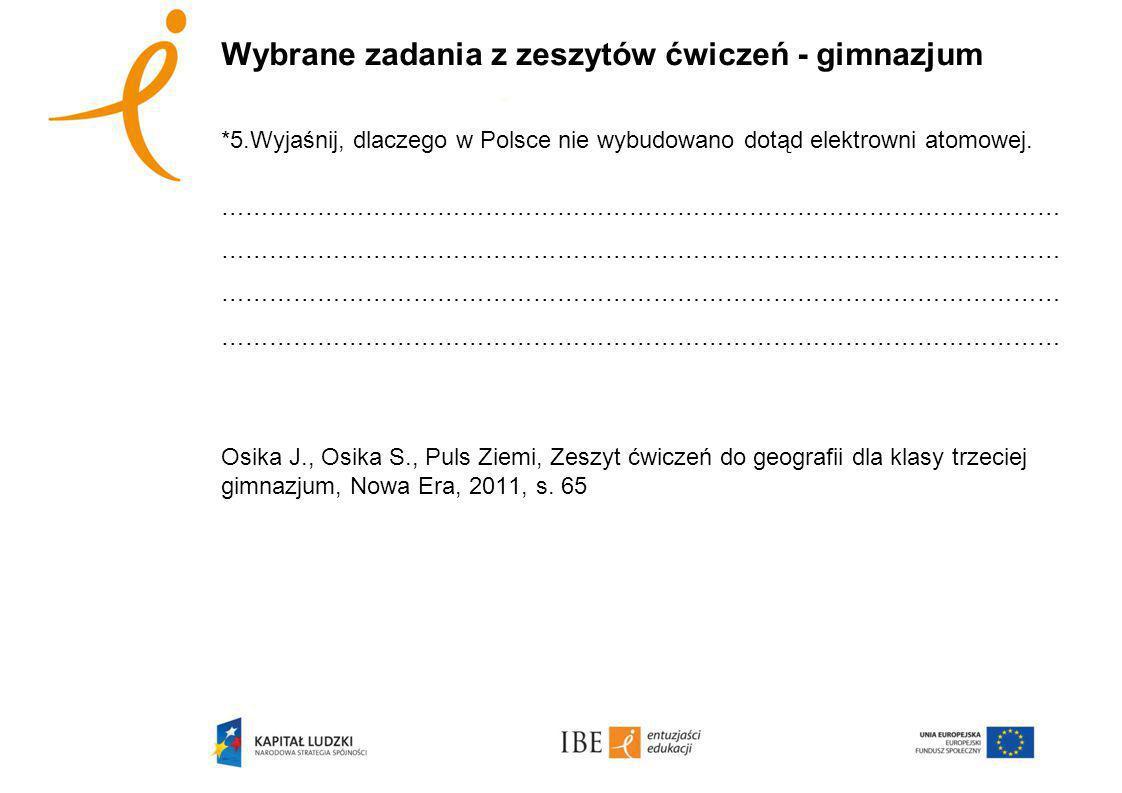 Wybrane zadania z zeszytów ćwiczeń - gimnazjum *5.Wyjaśnij, dlaczego w Polsce nie wybudowano dotąd elektrowni atomowej.