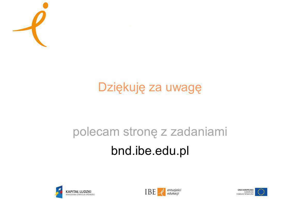 Dziękuję za uwagę polecam stronę z zadaniami bnd.ibe.edu.pl