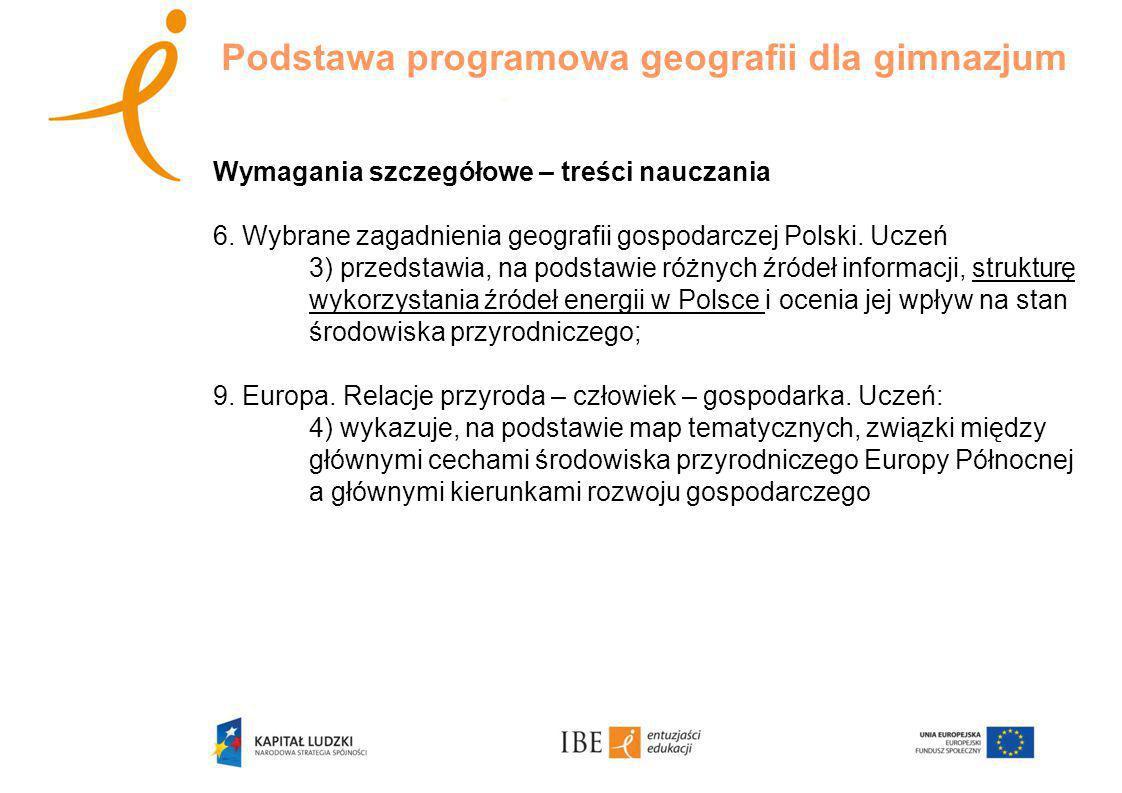 Wymagania szczegółowe – treści nauczania 6.Wybrane zagadnienia geografii gospodarczej Polski.